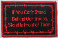 IF YOU CAN'T STAND BEHIND OUR TROOPS STAND IN FRONT OF THEM PATCH - BLACK & RED