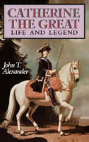 CATHERINE THE GREAT: LIFE AND LEGEND., Alexander, John T., Used; Very Good Book