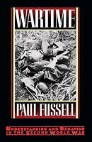 WARTIME: UNDERSTANDING AND BEHAVIOR IN THE SECOND WORLD WAR., Fussell, Paul., Us