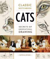 Classic Sketchbook: Cats Secrets of Observational Drawing 9781631592942