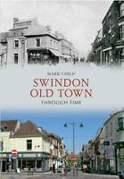 Swindon Old Town Through Time, Mark Child