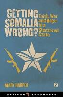 Getting Somalia Wrong?: Faith, War and Hope in a Shattered State (African Argume
