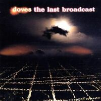 THE DOVES - THE LAST BROADCAST - CD NEW (FREE UK POST)