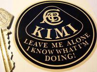 KIMI RAIKKONEN Leave me alone I know what I'm doing LOTUS  F1 funny 75mm sticker
