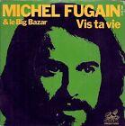 45 TOURS 7' SINGLE--MICHEL FUGAIN & LE BIG BAZAR--VIS TA VIE / AVEC TON COEUR-76