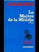 LE MAITRE DE LA MITIDJA  JULES ROY GRASSET 1970