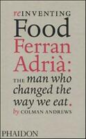 Reinventing food. Ferran Adrià: the man who changed the w... - Andrews Colman