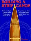 Building a Strip Canoe by Gil Gilpatrick (1993, Paperback, Revised)