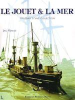 Le jouet et la mer: Histoire d'une collection, J.Remise