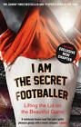 I Am The Secret Footballer: Lifting the Lid on the Beautiful Game, By Anon, Anon
