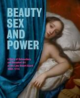 Beauty, Sex and Power: A Story of Debauchery and Decadent Art at the Late Stuart