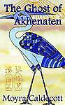 (Good)-The Ghost of Akhenaten (The Egyptian Sequence) (Paperback)-Caldecott, Moy