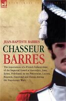 Chasseur Barres - The Experiences of a French Infantryman of the Imperial Guard