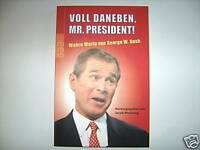 JACOB WEISBERG VOLL DANEBEN MR PRESIDENT GEORGE W. BUSH