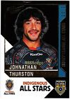 2012 SELECT NRL DYNASTY INDIGENOUS ALL STARS #AS6: JOHNATHAN THURSTON - COWBOYS