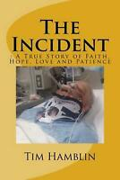 The Incident: A True Story of Faith, Hope, Love and Patience by MR Tim Hamblin (