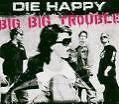 Die Happy - Big Big Trouble - CD NEU