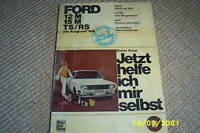 Reparaturanleitung Ford 12 M / 15 M / TS / RS ab 1966 Jetzt helfe ich mir selbst