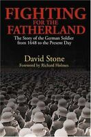 Fighting for the Fatherland: The Story of the German Soldier from 1648 to the Pr