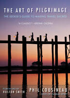 Art of Pilgrimage: The Seeker's Guide to Making Travel Sacred by Phil Cousineau