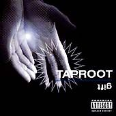 Taproot - Gift (Parental Advisory, 2000)