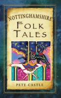 Nottinghamshire Folk Tales (Folk Tales (Folk Tales: United Kingdom) by Castle, P