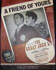 Vtg Sheet Music A FRIEND OF YOURS The Great John L 1944