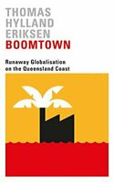 Boomtown: Runaway Globalisation on the Queensland Coa... by Eriksen, Thomas Hyll