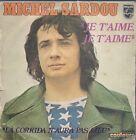 45 TOURS / 7' SINGLE--MICHEL SARDOU--JE T'AIME JE T'AIME