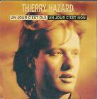 45 TOURS / 7' SINGLE--THIERRY HAZARD--UN JOUR C'EST OUI UN JOUR C'EST NON--1990