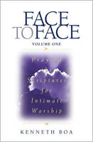 Face to Face: Praying the Scriptures for Intimate Worship: v. 1: Praying the...