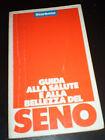 SENI GUIDA ALLA SALUTE E BELLEZZA DEL SENO ed. C. MIGLIAVACCA ed.STARBENE 1983