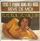 "record 45 PS 7 ""SINGLE FREDERIC FRANÇOIS VIENS TE PERDRE DANS BRAS - FRANCE"