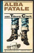 ALBA FATALE - WALTER VAN TILBURG CLARK - GARZANTI - 1966 - PRIMA EDIZIONE