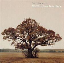 We Were Born in a Flame [Canada Bonus Track] by Sam Roberts Band/Sam Roberts CD