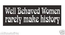 Well Behaved Women Rarely Make History Bumper Sticker or Helmet Sticker D375