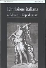 L'INCISIONE ITALIANA AL MUSEO DI CAPODIMONTE - GUIDA ALLA MOSTRA - ELECTA NAPOLI