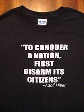TO CONQUER A NATION, FIRST DISARM ITS CITIZENS Tee Shirt, Gun Control, FREE SHIP