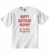 Happy Birthday Mummy im The Best Present Ever Baby T-shirt Tees for Boys, Girls