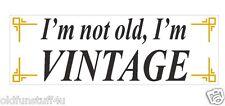 Im not old Im Vintage Funny Bumper Sticker or Helmet Sticker D425 Over The Hill