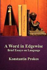 A Word in Edgewise : Brief Essays on Language by Konstantin Prokos (2010,...