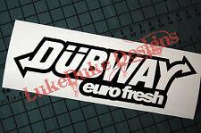 DUBWAY EURO FRESH Sticker Decal Vinyl JDM Euro Drift Lowered illest Fatlace Vdub