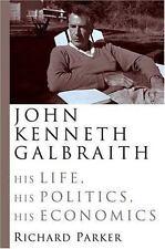 John Kenneth Galbraith: His Life, His Politics, His Economics, Parker, Richard,
