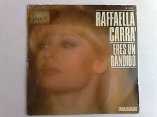 RAFFAELLA CARRA' - ERES UN BANDIDO (IN SPAGNOLO) - RARO 45 GIRI SPAGNA
