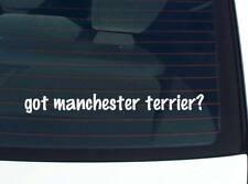 got manchester terrier? DOG BREED DOGS FUNNY DECAL STICKER ART WALL CAR CUTE