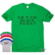 Play Crazy avec moi Drôle T Shirt Humour Homme Cadeau Femme Sarcastique Slogan TOP