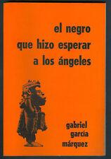 GABRIEL GARCIA MARQUEZ BOOK EL NEGRO QUE HIZO ESPERAR A LOS ANGELES  FIRST ED: