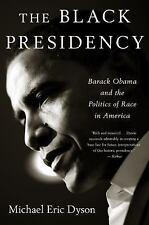 Black Presidency: Barack Obama and the Politics of Race in America (Paperback or
