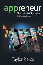 Appreneur - Secrets to Success in the App Store by Pierce, Taylor A
