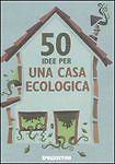 50 idee per una casa ecologica, MANUALE DeAGOSTINI, COD.9788841859964